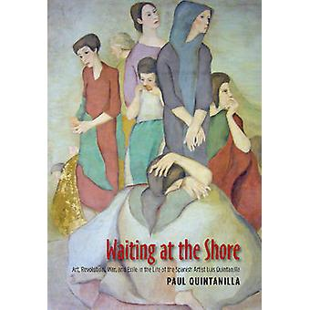 Waiting at the Shore - Art - Revolution - War & Exile in the Life of t