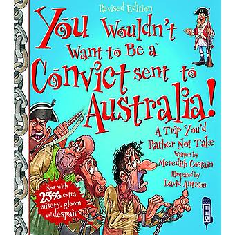 You Wouldn't Want to be a Convict Sent to Australia by Meredith Costa