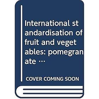 International Standardisation of Fruit and Vegetables: Pomegranate (International Standards for Fruit and Vegetables)