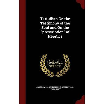 Tertullian On the Testimony of the Soul and On the prescription of Heretics by Tertullian & ca 160ca. 230