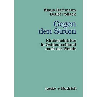 Gegen den Strom  Kircheneintritte in Ostdeutschland nach der Wende by Hartmann & Klaus