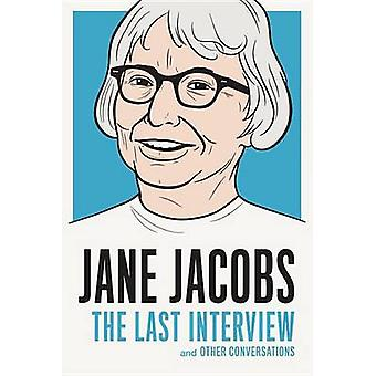 Jane Jacobs The Last Interview  And Other Conversations by Jane Jacobs