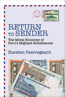 Return to Sender - The Moral Economy of Peru's Migrant Remittances by
