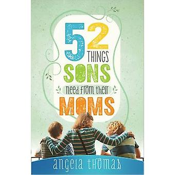 52 Things Sons Need from Their Moms by Angela Thomas - 9780736952217