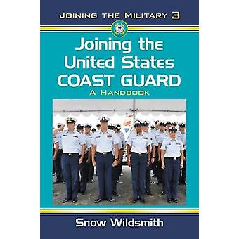 Joining the United States Coast Guard - A Handbook by Snow Wildsmith -