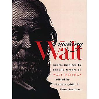 Visiting Walt - Poems Inspired by the Life & Work of Walt Whitman by S