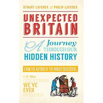 Unexpected Britain - A Journey Through Our Hidden History by Stuart La