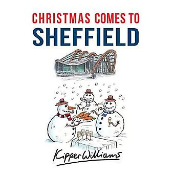 Christmas Comes to Sheffield by Kipper Williams - 9781445667003 Book