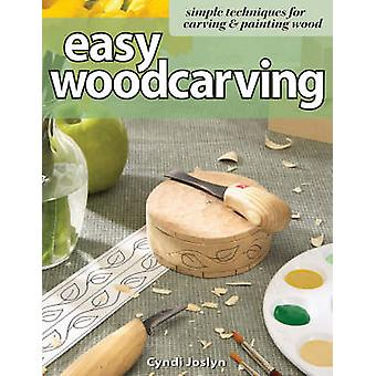 Easy Woodcarving - Simple Techniques for Carving and Painting Wood by