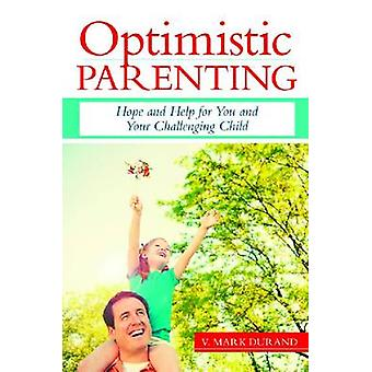 Optimistic Parenting - Hope and Help for You and Your Challenging Chil