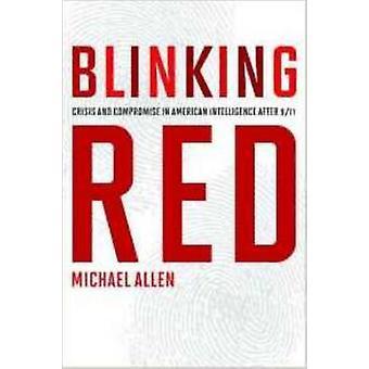 Blinkt rot - Krise und des Kompromisses im amerikanischen Geheimdienst nach 9 /