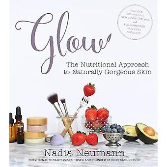 Glow - The Nutritional Approach to Naturally Gorgeous Skin by Nadia Wa