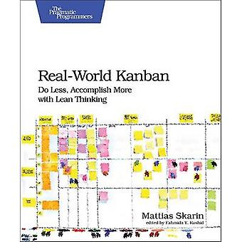 Real-World Kanban - Do Less - Accomplish More with Lean Thinking by Ma