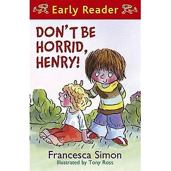 Don't be Horrid - Henry! by Francesca Simon - Tony Ross - 97818425567