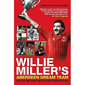 Willie Miller's Aberdeen Dream Team by Willie Miller - Rob Robertson