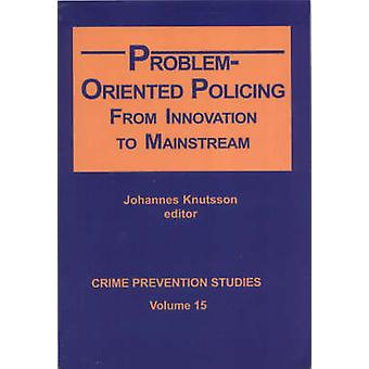 Problem-oriented Policing - From Innovation to Mainstream by Johannes