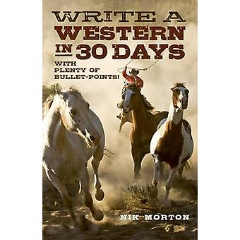 Write a Western in 30 Days - With Plenty of Bullet-Points! by Nik Mort
