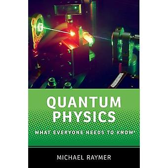 Quantum Physics - What Everyone Needs to Know by Michael Raymer - 9780
