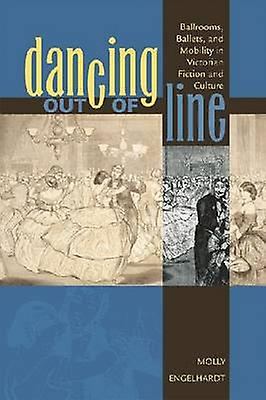 Dancing Out of Line - Ballrooms - Ballets - and Mobility in Victorian