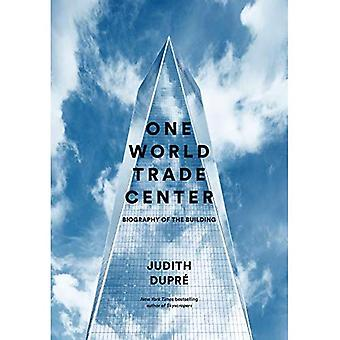 One World Trade Center: Biografia dell'edificio
