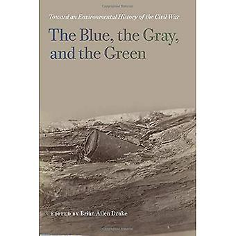 The Blue, the Gray, and the Green: Toward an Environmental History of the Civil War (UnCivil Wars)
