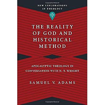 The Reality of God and Historical Method: Apocalyptic Theology in Conversation with N. T. Wright (New Explorations...