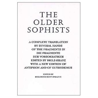 The Older Sophists: With a New Edition of Antiphon and of Euthydemus: A Complete Translation by Several Hands of the Fragments in Die Fragmente Der Vorsokratiker
