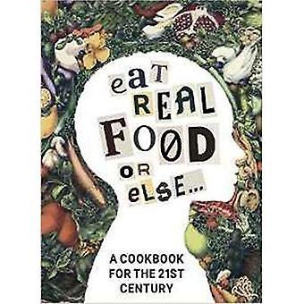 Richtiges Essen Essen sonst: ein Kochbuch für das 21. Jahrhundert