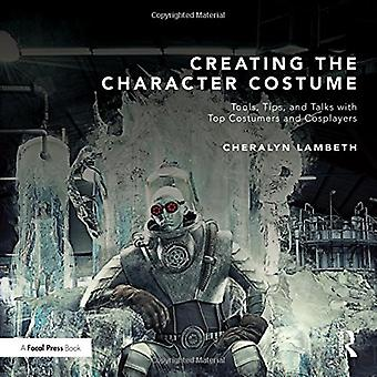Creating the Character Costume: Tools, Tips, and Talks with Top Costumers and Cosplayers