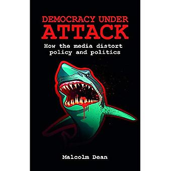 Democracy Under Attack: How the Media Distort Policy and Politics