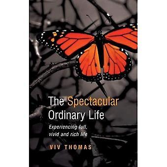 De spectaculaire gewone leven: Ervaren volledig, levendig en rijk leven