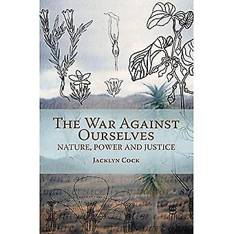 The War Against Ourselves Nature, Power and Justice