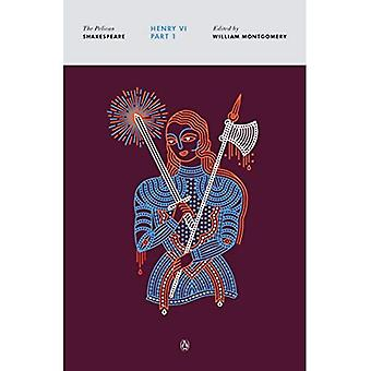 Henry Vi, Part I: The Pelican Shakespeare