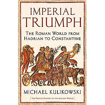 Imperial Triumph: The Roman� World from Hadrian to Constantine