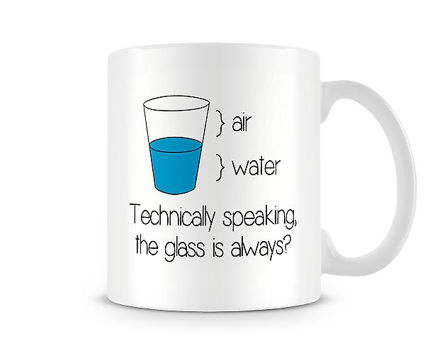 Technically Speaking The Glass Is Always? Mug