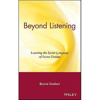 Darüber hinaus hören lernen die geheime Sprache der Fokusgruppen von Goebert & Bonnie