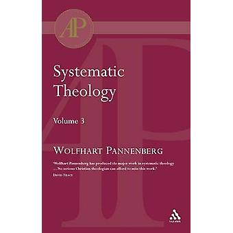 Systematic Theology Vol 3 by Pannenberg & Wolfhart