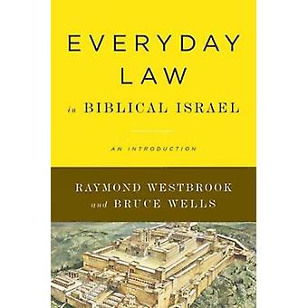 Everyday Law in Biblical Israel An Introduction by Westbrook & Raymond