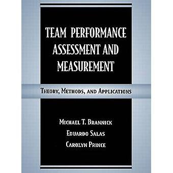 Team Performance Assessment and Measurement  Theory Methods and Applications by Brannick & Michael T.