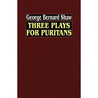Three Plays for Puritans by Shaw & George Bernard