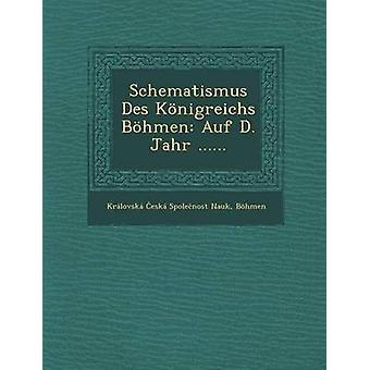 Schematismus Des Knigreichs Bhmen Auf D. Jahr ...... by Krlovsk esk Spolenost Nauk