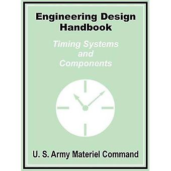 Engineering Design Handbook Timing Systems and Components by U S. Army Materiel Command