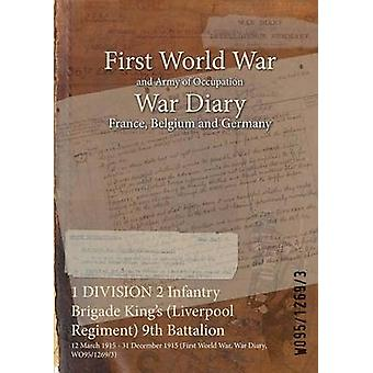 1 DIVISION 2 Infantry Brigade Kings Liverpool Regiment 9th Battalion  12 March 1915  31 December 1915 First World War War Diary WO9512693 by WO9512693