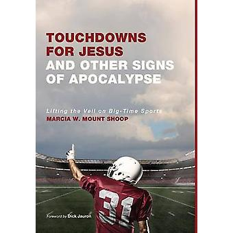 Touchdowns for Jesus and Other Signs of Apocalypse by Mount Shoop & Marcia W.