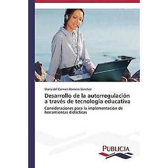Desarrollo de la autorregulacin a travs de tecnologa educativa by Romero Snchez Mara del Carmen