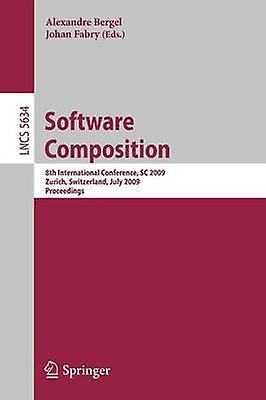 Software Composition  8th International Conference SC 2009 Zurich Switzerland July 23 2009 Proceedings by Bergel & Alexandre