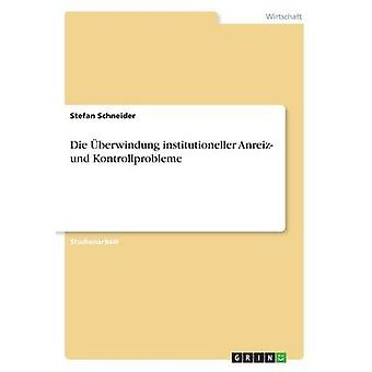 Die berwindung institutioneller Anreiz und Kontrollprobleme by Schneider & Stefan