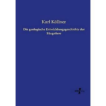 Die Entwicklungsgeschichte der Sugetiere da Kllner & Karl geologische