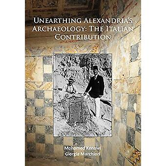 Unearthing Alexandria's Archaeology - The Italian Contribution by Unea
