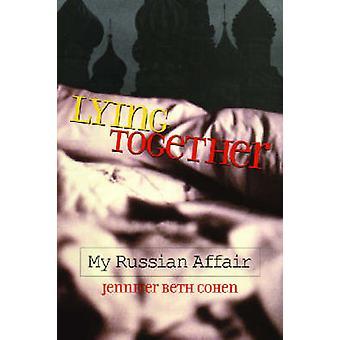 Lying Together - My Russian Affair by Jennifer Beth Cohen - 9780299201